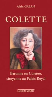 Colette : baronne en Corrèze, citoyenne au Palais Royal - AlainGalan