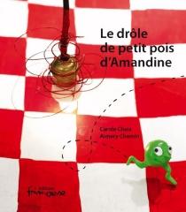 Le drôle de petit pois d'Amandine : petite farce gastronomique - CaroleChaix