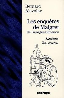 Les enquêtes de Maigret : de Georges Simenon - BernardAlavoine