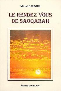 Le rendez-vous de Saqqarah - MichelSaunier