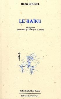 Le haïku : initiation à la lecture et à l'écriture du haïku pour ceux qui n'ont pas le temps - HenriBrunel