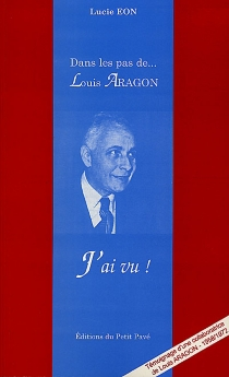 Dans les pas de Louis Aragon : j'ai vu ! - LucieEon