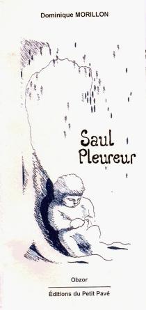 Saul pleureur : conte philosophique - DominiqueMorillon