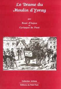 Le drame du moulin d'Yvray - René d'Anjou