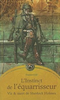 L'instinct de l'équarrisseur : vie et mort de Sherlock Holmes - ThomasDay