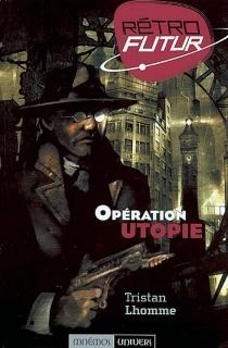 L'opération utopie : Rétrofutur - TristanLhomme