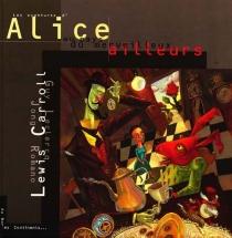 Les aventures d'Alice au pays du merveilleux ailleurs - LewisCarroll