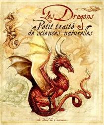 Les dragons, petit traité de sciences naturelles -