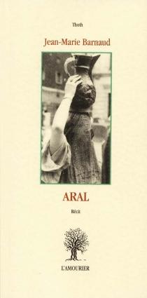 Aral : récit - Jean-MarieBarnaud