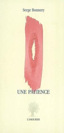 Une patience : fragments d'une mémoire retrouvée - SergeBonnery