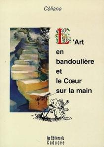 L'art en bandoulière et le coeur sur la main - Céliane