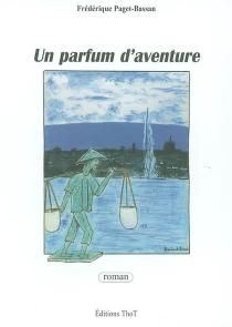 Un parfum d'aventure - FrédériquePaget-Bassan