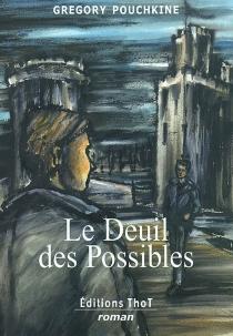 Le deuil des possibles - GregoryPouchkine