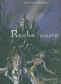 Roche noire - Viviane d'Helfaut