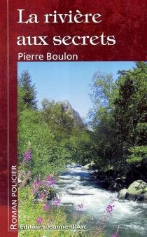La rivière aux secrets - PierreBoulon