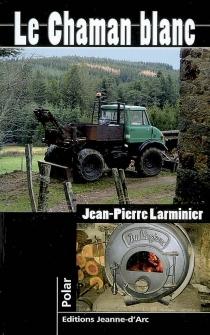 Le chaman blanc - Jean-PierreLarminier