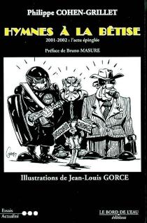 Hymnes à la bêtise : 2001-2002 : l'actualité épinglée - PhilippeCohen-Grillet