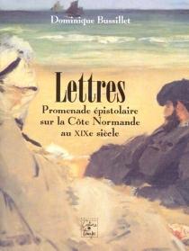 Lettres : promenade épistolaire sur la côte normande au XIXe siècle - DominiqueBussillet