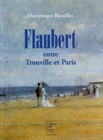 Flaubert : entre Trouville et Paris - DominiqueBussillet