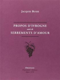 Propos d'ivrogne| Suivi de Serrements d'amour - JacquesBusse