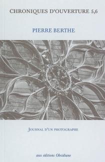 Chroniques d'ouvertures 5, 6 : journal d'un photographe - PierreBerthe