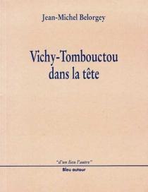 Vichy-Tombouctou dans la tête - Jean-MichelBelorgey