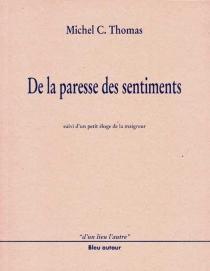 De la paresse des sentiments : suivi d'un Petit éloge de la maigreur - Michel C.Thomas
