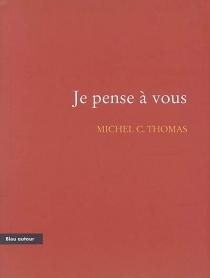Je pense à vous : récit - Michel C.Thomas