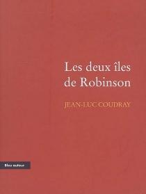 Les deux îles de Robinson - Jean-LucCoudray