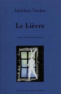 Le lièvre : suivi d'une lettre inédite de Franz Kafka à Melchior Vischer - MelchiorVischer