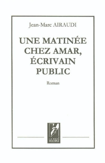 Une matinée chez Amar, écrivain public - Jean-MarcAiraudi