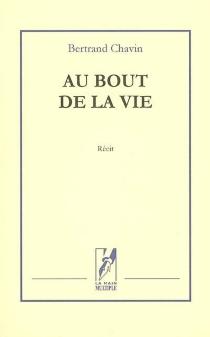Au bout de la vie : roman vécu - BertrandChavin