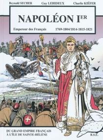 Napoléon Ier : empereur des Français 1769-1804, 1814-1815-1821 : bande dessinée - CharlieKiefer
