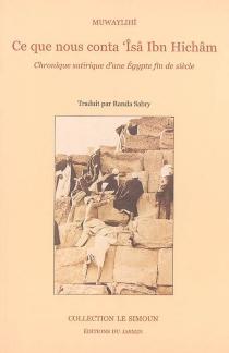 Ce que nous conta Isâ Ibn Hichâm : chronique satirique d'une Egypte fin de siècle : 1890-1900 - Muhammad Ibrahim al-Muwaylihi