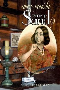 Avez-vous lu George Sand ? - SylvieDelaigue-Moins