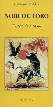 Noir de toro : le rire du corbeau - FrançoisBaju