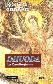 Dhuoda : la carolingienne - JocelyneGodard