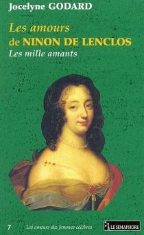Les amours de Ninon de Lenclos : les mille amants - JocelyneGodard