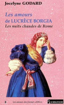 Les amours de Lucrèce Borgia : les nuits chaudes de Rome - JocelyneGodard