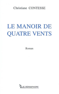 Le manoir de quatre vents - Christiane Contesse