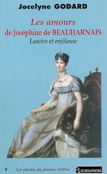 Les amours de Joséphine de Beauharnais : lascive et enjôleuse - JocelyneGodard