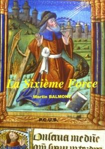 La sixième force : la chair et le bronze - MartinBalmont