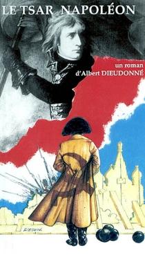 Le tsar Napoléon - AlbertDieudonné