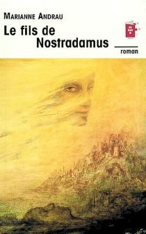 Le fils de Nostradamus : le prophète - MarianneAndrau