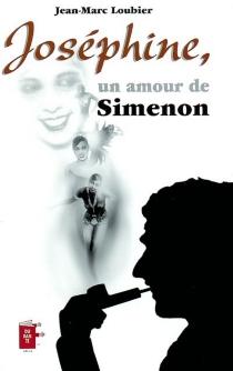 Joséphine, un amour de Simenon - Jean-MarcLoubier