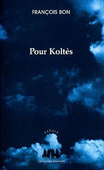 Pour Koltès - FrançoisBon