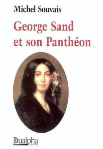 George Sand et son Panthéon - MichelSouvais