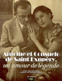 Antoine et Consuelo de Saint-Exupéry : un amour de légende - AlainVircondelet
