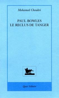 Paul Bowles, le reclus de Tanger - MohamedChoukri
