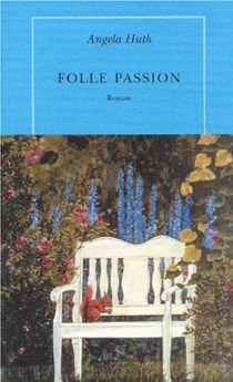 Folle passion - Angela Huth